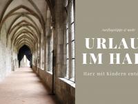 Urlaub im Harz: Den Harz mit Kindern entdecken