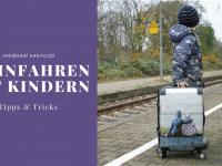 5 Tipps zum entspannten Bahnfahren mit Kindern
