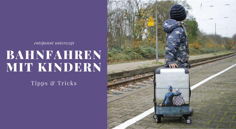 Zug fahren mit Kindern Tipps