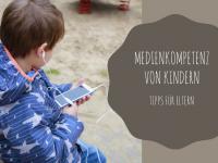 Medienkompetenz von Kindern: Tipps für die kindliche Mediennutzung