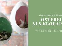 Osterbasteln mit Kindern: Osterei aus Klopapier