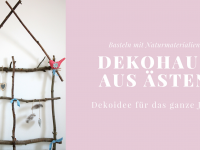 Dekohaus aus Ästen – Eine Bastelidee für das ganze Jahr