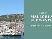 Urlaub im Südwesten Mallorcas: Ausflugstipps und eine Hotelempfehlung