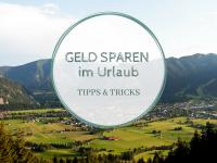 Sparen im Urlaub: Tipps für einen Urlaub in den Ammergauer Alpen