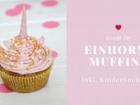 Emmi & Einschwein – Im Herzen ein Held: Kinderbuch-Tipp inkl. Einhorn-Muffins-Rezept