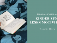Kinder zum Lesen motivieren: So gelingt's! (inkl. Buchempfehlung)