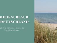 Familienurlaub in Deutschland: Tipps und beliebte Urlaubsregionen (in Kooperation mit BestFewo)
