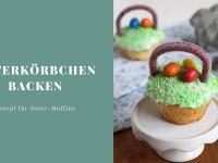 Osterkörbchen backen: Rezept für Ostern-Muffins