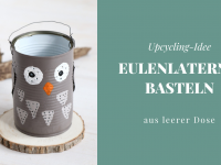 DIY: Eulen-Laterne aus Dose basteln