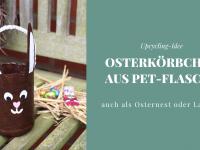Upcycling-Idee: Osterkörbchen basteln aus PET-Flasche