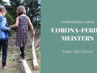 Corona-Ferien meistern: Tipps für Eltern