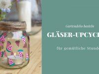Gartendeko basteln: Gläser-Upcycling-Idee für gemütliche Stunden
