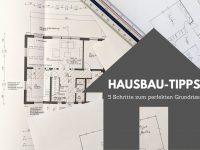 Hausbau: In 5 Schritten zum perfekten Einfamilienhaus-Grundriss