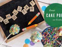 Zur Einschulung Cake Pops backen: Rezept & Ideen