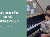 Kinder fürs Klavier spielen begeistern - inkl. Tipps zum Digitalpiano-Kauf