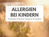Allergien bei Kindern: Anzeichen, Ursachen, Diagnose & Umgang