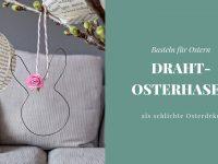 DIY: Draht-Osterhasen als Osteranhänger basteln