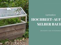DIY: Hochbeet-Aufsatz selber bauen