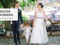 Heiraten mit Kind: Tipps & Ideen für eine Hochzeit mit Kindern